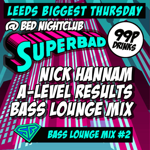 Superbad Bass Lounge #002 | A-level Results Mix | Mixed By: Nick Hannam