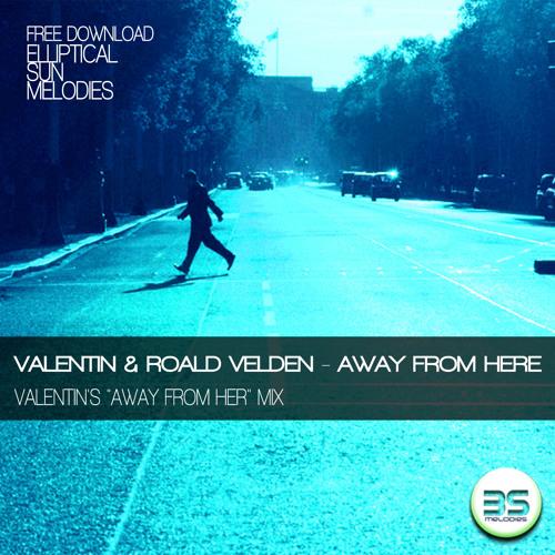 Valentin & Roald Velden - Away From Here (Valentin's 'Away From Her' Mix) [ESMFREE002]
