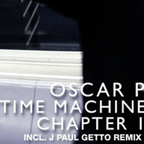 Oscar P - Time Machine (J Paul Getto Remix)