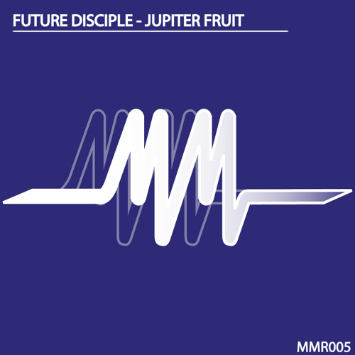 Future Disciple - Jupiter Fruit [MMR005]
