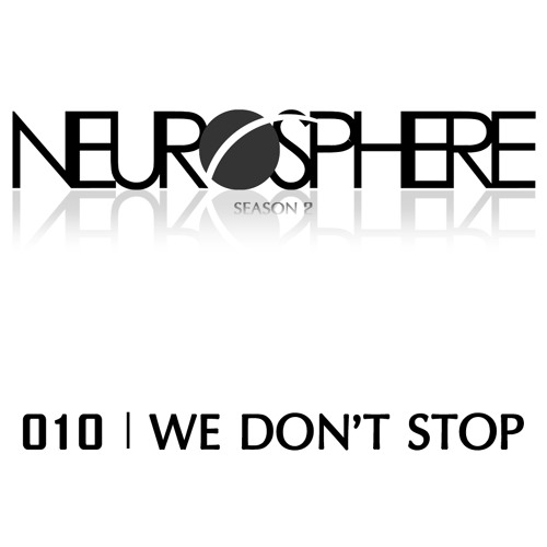 The Neurosphere Show [010]: We Don't Stop