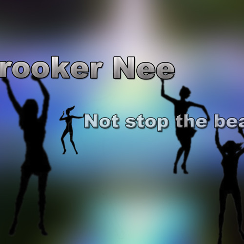 DrooKer Nee..  Not stop the beat