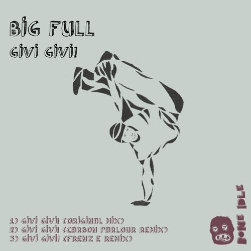 Big Full - Givi Givi (Frenz E Remix)***Out on Beatport Now*** [Bone Idle Records]