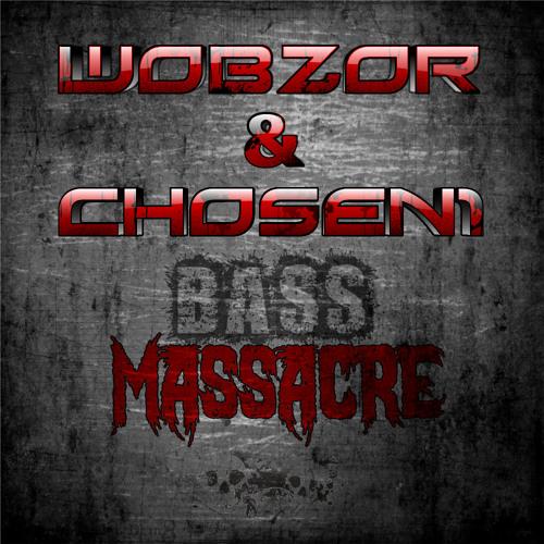 Wobzor & Chosen1 - Bass Massacre