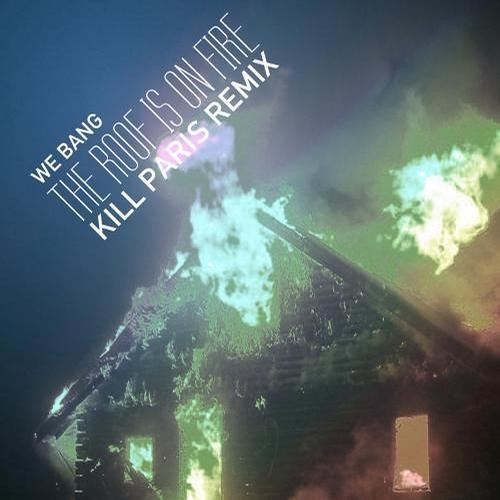 Roof Is On Fire by We Bang (Kill Paris Remix)