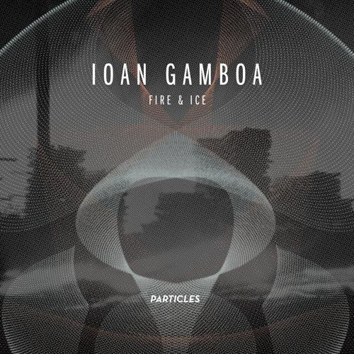 Ioan Gamboa - The Garden Of Bones - Fire&Ice EP