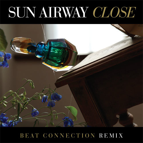 "Sun Airway - ""Close"" (Beat Connection Remix)"