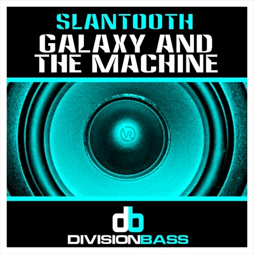 Slantooth - Galaxy And The Machine (Out Now!!!! Courtesy Of DivisionBass Digital UK)