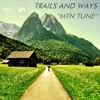 Trails and Ways - Mtn Tune