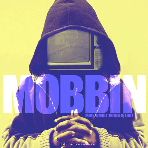 Mike Zombie & Rudder - Mobbin Feat. T-Dot Illdude (Produced By Mike Zombie)
