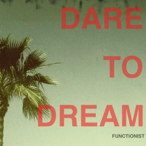 Functionist - Dare To Dream (Your World) ft. Mani Obeya (ORIGINAL)