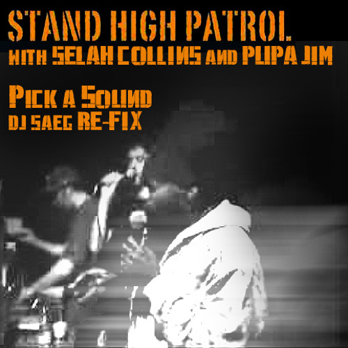 Stand High Patrol, Selah Collins & Pupa Jim -Pick a Sound (DJ SAEG RE-FIX)
