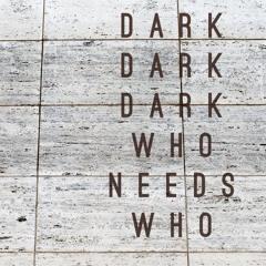 Dark Dark Dark - How It Went Down