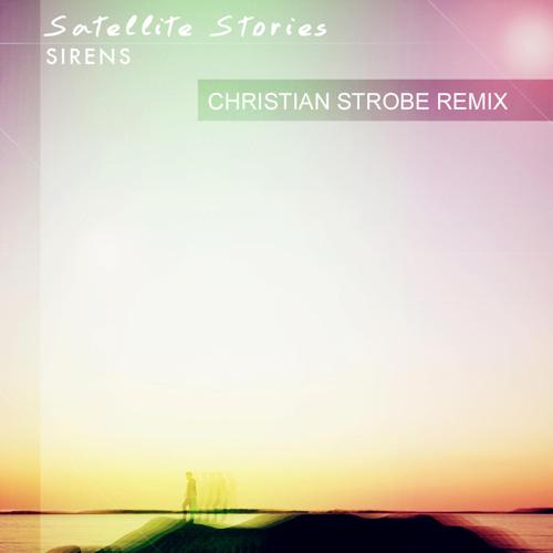Satellite Stories - Sirens (Christian Strobe Remix)