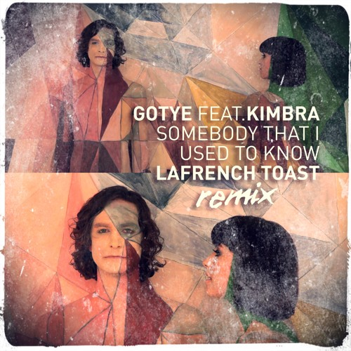 Gotye feat. Kimbra - Somebody That I Used To Know (Lafrench Toast Remix)