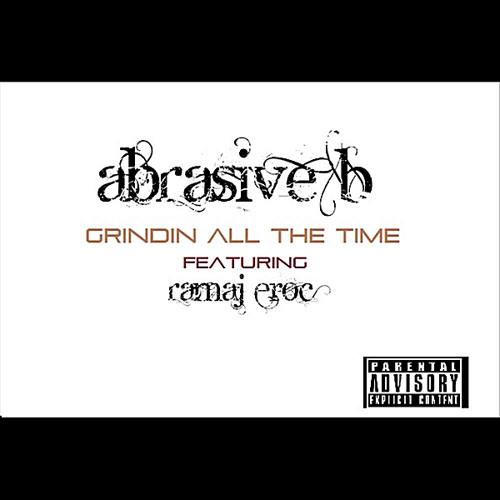 Abrasive B - Grindin' All The Time (Feat. Ramaj Eroc) [Prod. by Abrasive B]