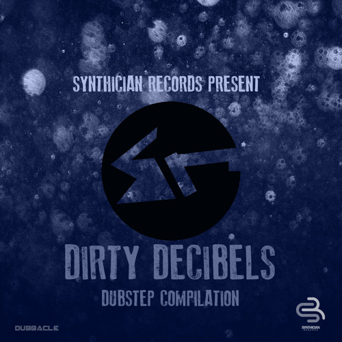 Synthician Records Present Dirty Decibels Dubstep Compilation