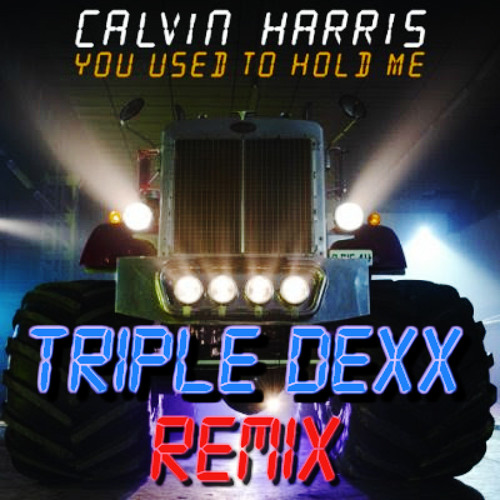 Calvin Harris - You Used To Hold Me (Triple Dexx Remix)