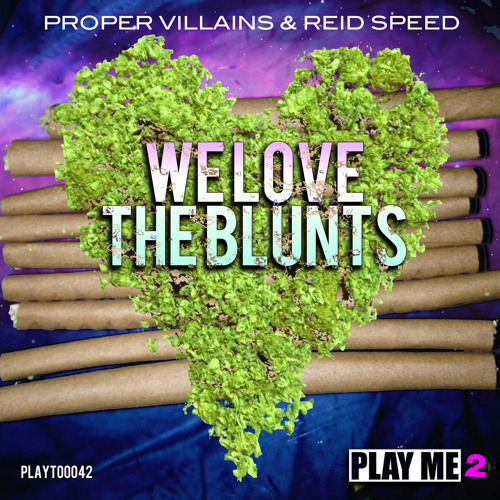 Proper Villains & Reid Speed_ We Love The Blunts (Out now on Play Me Too!)