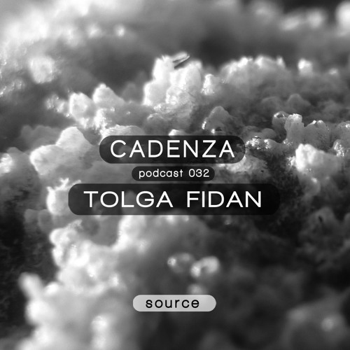 Cadenza Podcast | 032 - Tolga Fidan (Source)