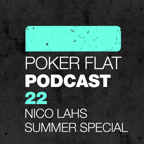 Poker Flat Podcast 22 - Nico Lahs Summer Special