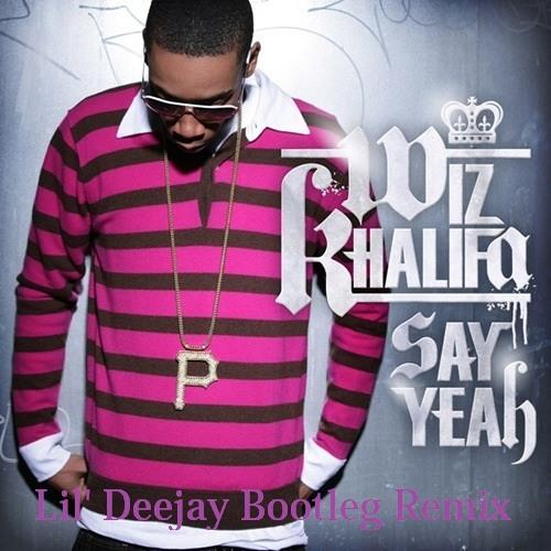 Wiz Khalifa - Say yeah (Lil' Deejay hardest bootleg remix) [FREE DOWNLOAD]