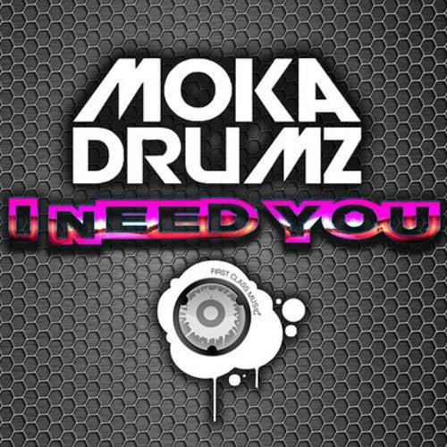 MOKADRUMZ - I NEED YOU (ORIGINAL MIX) SUPPORTED @ DIRTY DUTCH, ADE AND FUNX RADIO!!