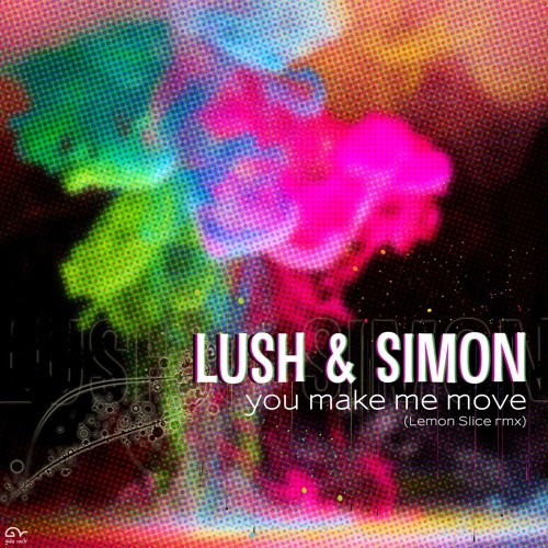 Lush & Simon - You Make me Move (Lemon Slice rmx) *{[ OUT ON BEATPORT ]}*