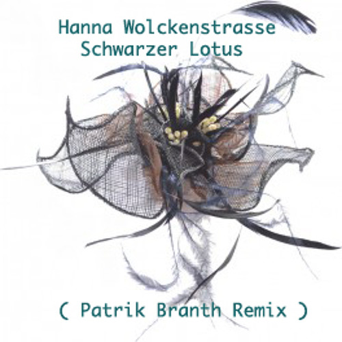 HANNA WOLKENSTRASSE - Schwarzer Lotus ( Patrik Branth Remix )