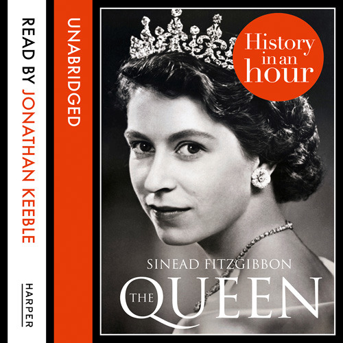 The Queen: History in an Hour, by Sinead Fitzgibbon, read by Jonathan Keeble (Audiobook extract)