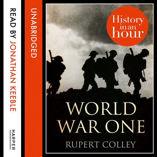 World War One: History in an Hour, by Rupert Colley, read by Jonathan Keeble (Audiobook extract)
