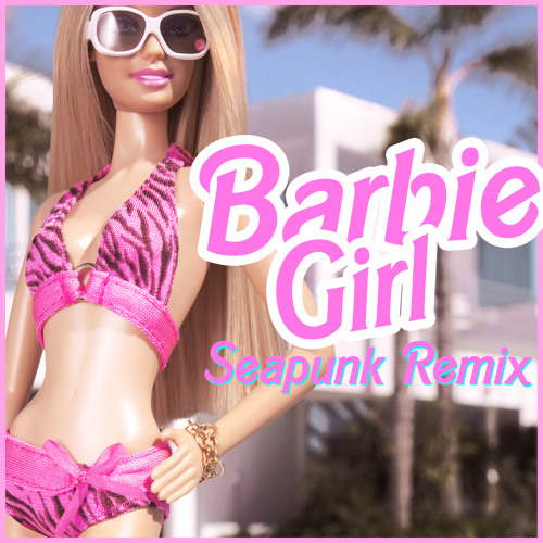 Barbie Girl (Seapunk Remix)