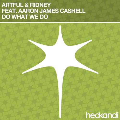 Artful & Ridney feat. Aaron James Cashell - Do What We Do (Webqueawry Remix)