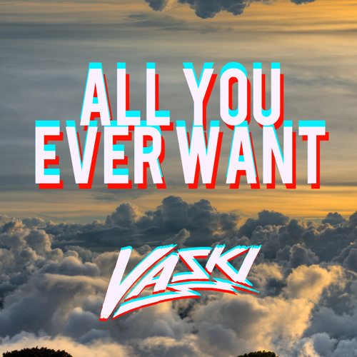 All You Ever Want - Vaski Remix