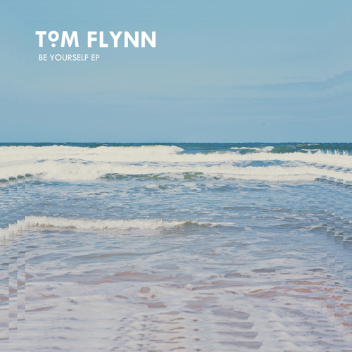 Tom Flynn - Be Yourself [Preview]