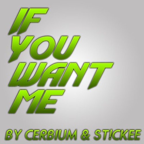 ST!CKEE & CERBIUM - If You Want Me (Original Mix) **FREE DOWNLOAD IN DESCRIPTION**