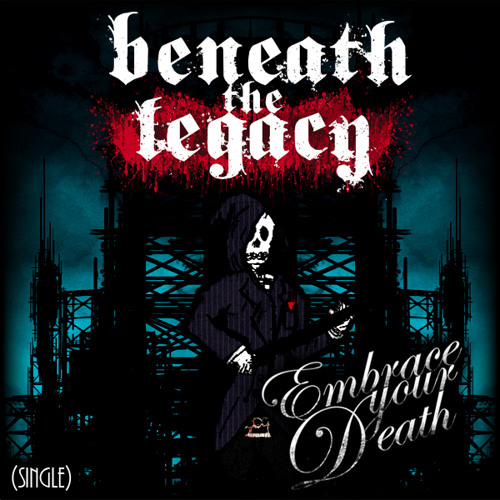 Beneath The Legacy - Embrace Your Death (SINGLE) [2012]