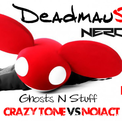 Deadmau5 & Nero  - Ghosts N Stuff  (Crazy Tone Vs NoiAct Brutal Mashup Remix)