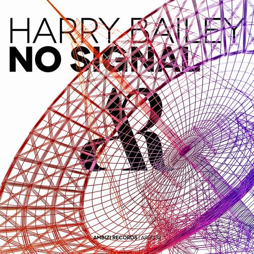 Harry Bailey - No Signal (Original Mix) [OUT NOW]
