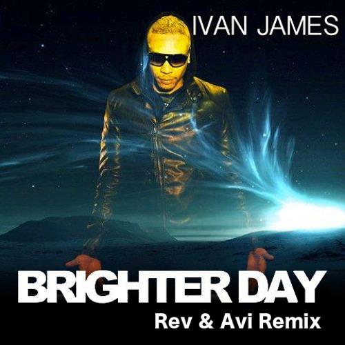 Ivan James - Brighter Day (Rev & Avi Remix)