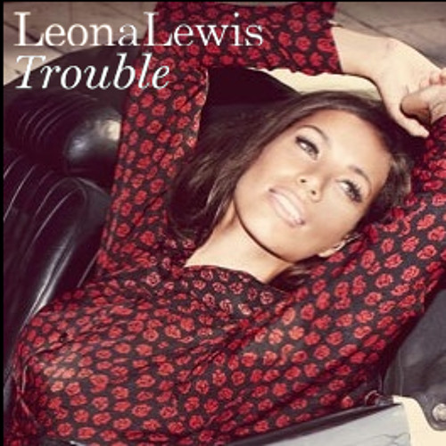 Leona Lewis - Trouble (ad lib)