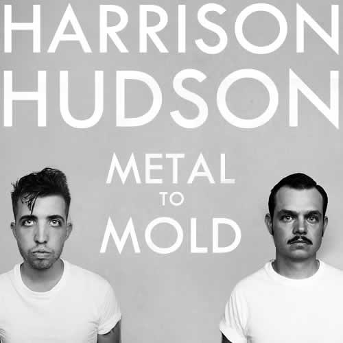 Harrison Hudson - Metal To Mold