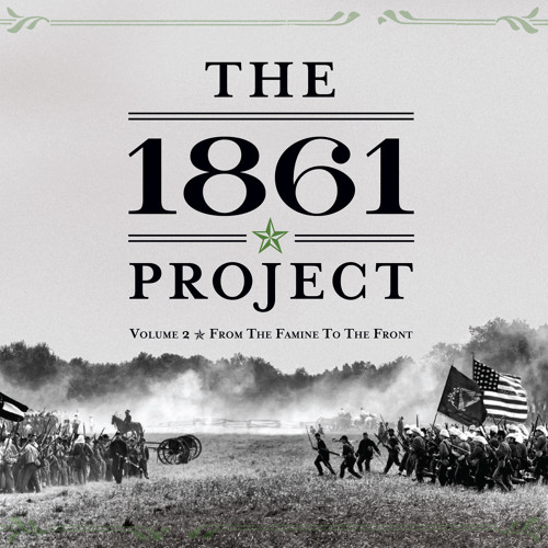 The 1861 Project, Volume 2: From The Famine to The Front - Opening Tracks
