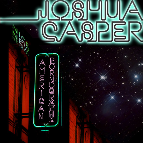 Joshua Casper - American Pornography - OUT NOW