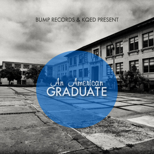 Cinco and JustKidding - My Perfect School | BUMP Records and KQED Present: An American Graduate