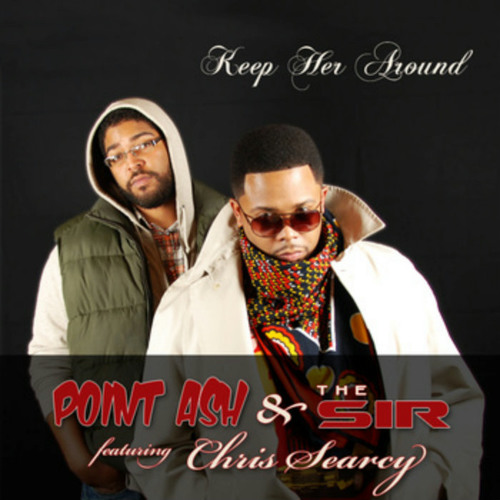 Point Ash - Keep Her Around feat. The Sir & Chris Searcy