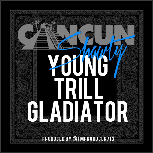 """Cancun Shawty - """"YOUNG TRILL GLADIATOR"""" produced by @FMPRODUCER713"""