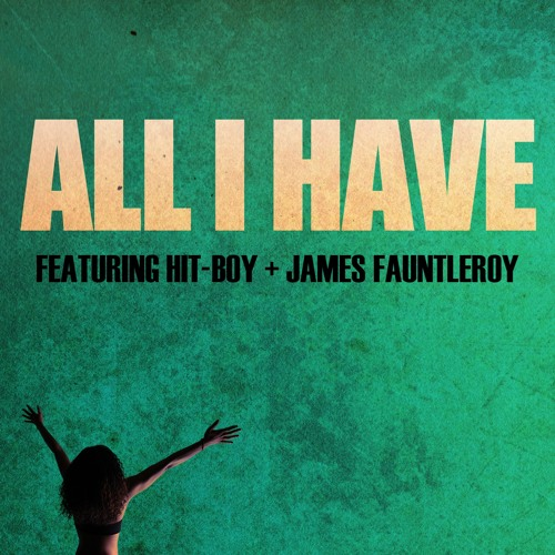 All I Have [ft. Hit-Boy & James Fauntleroy]