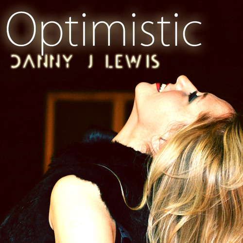 "Danny J Lewis ""Optimistic"" (Original Mix 112kbps edit) OUT NOW ON TRAXSOURCE!!"