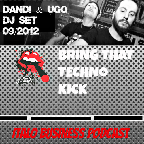Free Download - Dandi & Ugo -  dj set - Bring That Techno Kick - 09-2012 - Italo Business Podcast